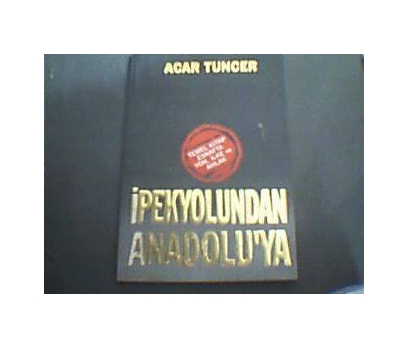 İPEKYOLUNDAN ANADOLU'YA-ACAR TUNCER