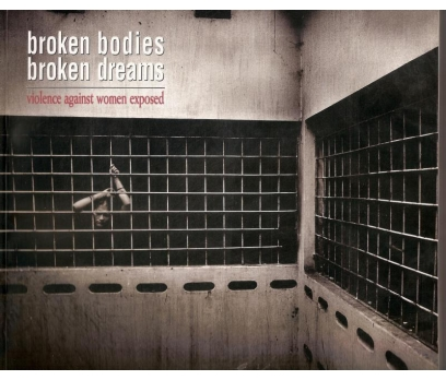 BROKEN BODIES BROKEN DREAMS VIOLENCE AGAINST WOMEN