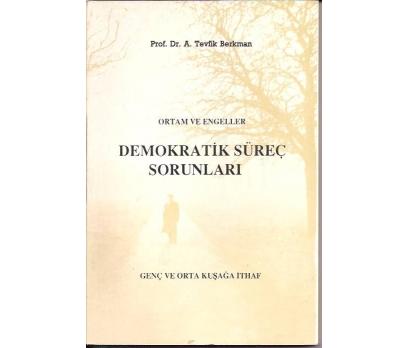 DEMOKRATİK SÜREÇ SORUNLARI-PROF.DR.A.TEVFİK BERK