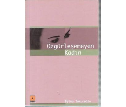 ÖZGÜRLEŞEMEYEN KADIN-BELMA TOKUROĞLU-2004