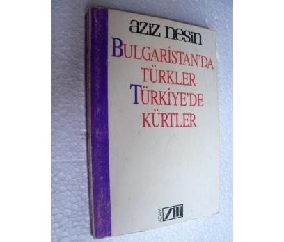 BULGARİSTAN'DA TÜRKLER TÜRKİYE'DE KÜRTLER-AZİZ NE
