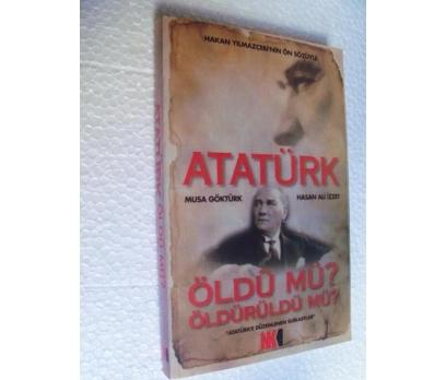 ATATÜRK ÖLDÜ MÜ ÖLDÜRÜLDÜ MÜ Musa Göktürk