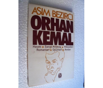 ORHAN KEMAL-ASIM BEZİRCİ hayatı-sanatı-anıları-oyu