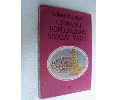 OSMANLI TOPLUMUNUN SİYASAL YAPISI - TOKTAMIŞ ATEŞ