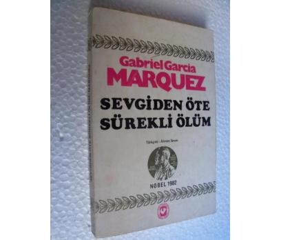SEVGİDEN ÖTE SÜREKLİ ÖLÜM Gabriel Garcia Marquez