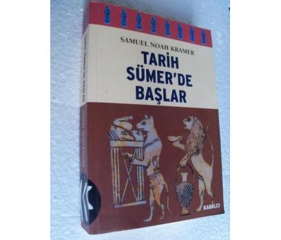 TARİH SÜMER'DE BAŞLAR - SAMUEL NOAH KRAMER