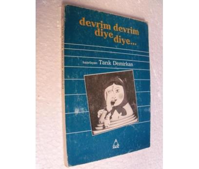 DEVRİM DEVRİM DİYE DİYE - TARIK DEMİRKAN 1.basım