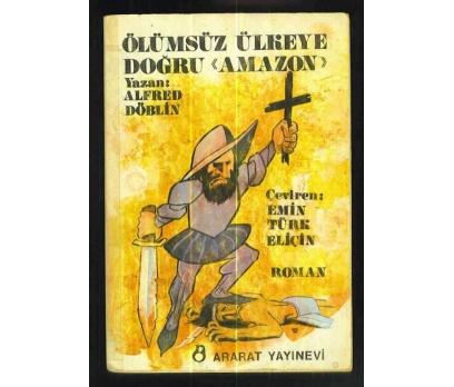 ÖLÜMSÜZ ÜLKEYE DOĞRU ''AMAZON'' ALFRED DÖBLİN