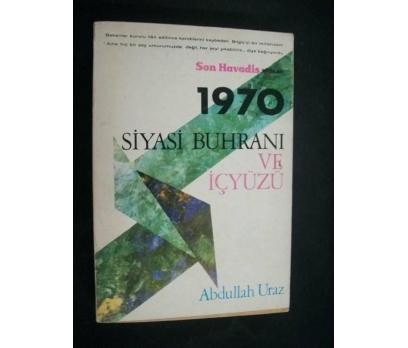 1970 SİYASİ BUHRANI VE İÇYÜZÜ / ABDULLAH URAZ