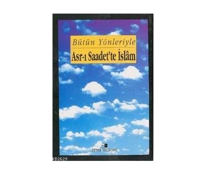 BÜTÜN YÖNLERİYLE ASR-I SAADETTE İSLÂM 3.CİLT