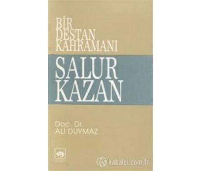 BİR DESTAN KAHRAMANI SALUR KAZAN ALİ DUYMAZ
