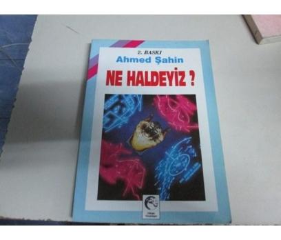 NE HALDEYİZ AHMED ŞAHİN