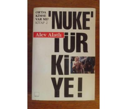 NUKE TÜRKİYE / OR'DA KİMSE VARMI - ALEV ALATL