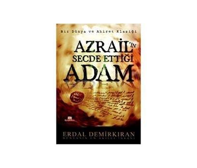 AZRAİLİN SECDE ETTİĞİ ADAM ERDAL DEMİRKIRAN