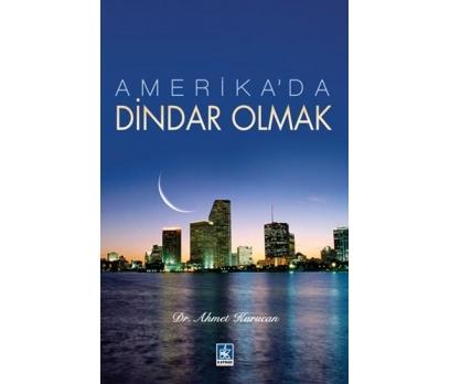 AMERİKADA DİNDAR OLMAK Dr. Ahmet KURUCAN