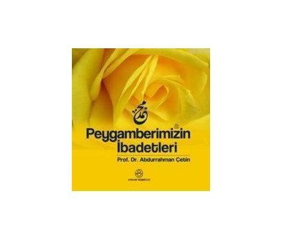 PEYGAMBERİMİZİN İBADETLERİ PROF. DR. ABDURRAHMAN Ç
