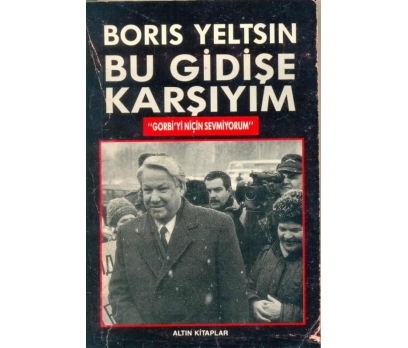 BU GİDİŞE KARŞIYIM-BORIS YELTSIN