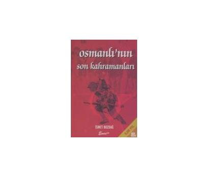 OSMANLININ SON KAHRAMANLARI  İSMET BOZDAĞ
