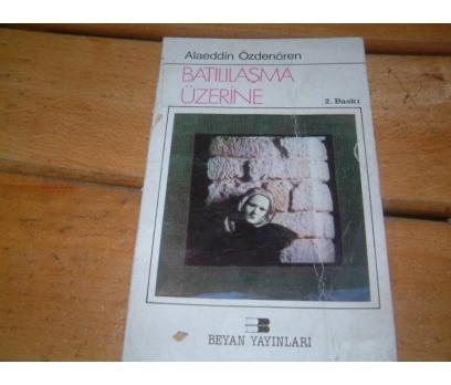 BATILIŞMA ÜZERİNE-ALAEDDİN ÖZDENÖREN-1984
