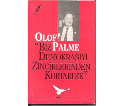 BİZ DEMOKRASİYİ ZİNCİRİNDEN KURTARDIK-OLOF PALME