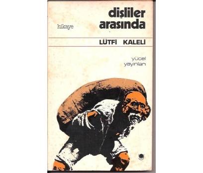 DİŞLİLER ARASINDA-LÜTFİ KALELİ-1973