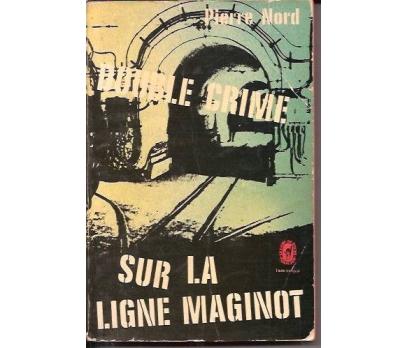 DOUBLE CRIME-SUR LA LIGNE MAGINOT-PIERRE NORD