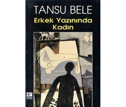 İLKSAHAF@ERKEK YAZININDA KADIN TANSU BELE