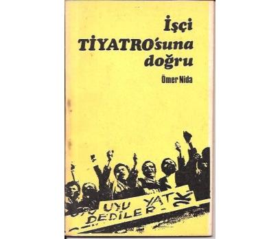 İŞÇİ TİYATRO'SUNA DOĞRU-ÖMER NİDA-1970