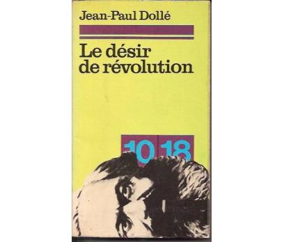 LE DESIR DE REVOLUTION-JEAN PAUL DOLLE-1972