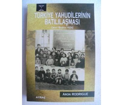 TÜRKİYE YAHUDİLERİNİN BATILILAŞMASI Aron Rodrigue