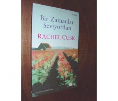 BİR ZAMANLAR SEVİYORDUN - RACHEL CUSK