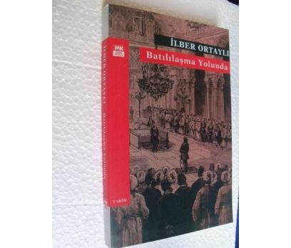 BATILILAŞMA YOLUNDA  - İLBER ORTAYLI