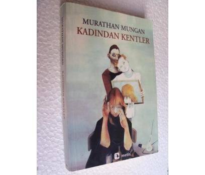 KADINDAN KENTLER - MURATHAN MUNGAN