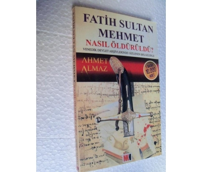 FATİH SULTAN MEHMET NASIL ÖLDÜRÜLDÜ - AHMET ALMAZ