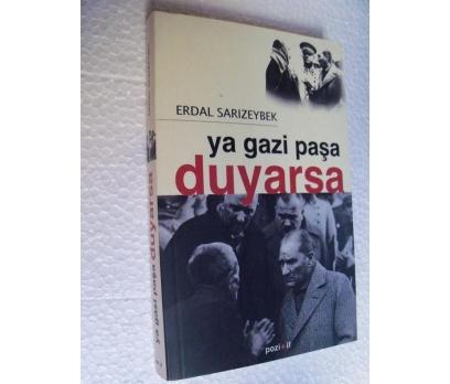 YA GAZİ PAŞA DUYARSA Erdal Sarızeybek