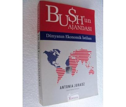 BUSH'UN AJANDASI Antonia Juhasz