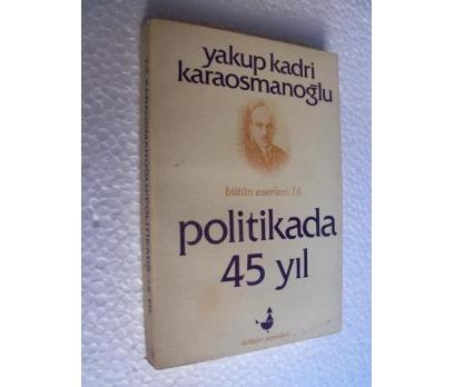POLİTİKADA 45 YIL Yakup Kadri Karaosmanoğlu