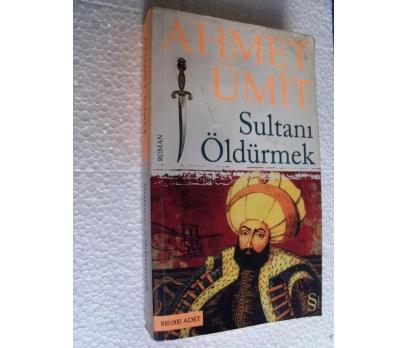SULTANI ÖLDÜRMEK - AHMET ÜMİT