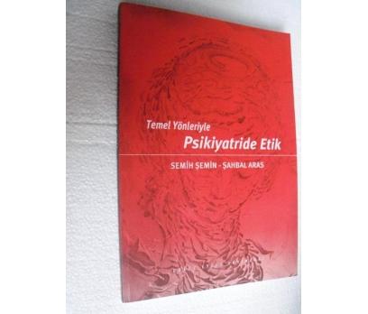 TEMEL YÖNLERİYLE PSİKİYATRİDE ETİK - SEMİH ŞEMİN