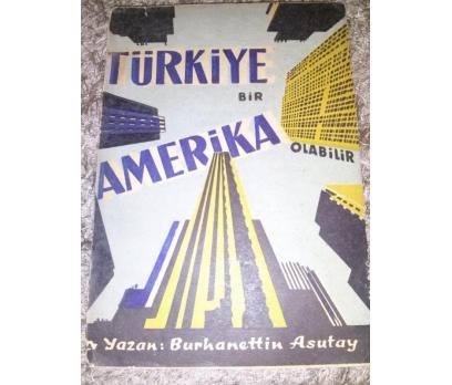 TÜRKİYE BİR AMERİKA OLABİLİR-  BURHANETTİN ASUTAY