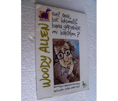 EVET AMA BİR LOKOMOTİF BUNU YAPABİLİR Mİ Woody All