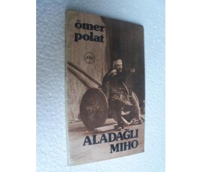 ALADAĞLI MIHO - ÖMER POLAT 1.basım