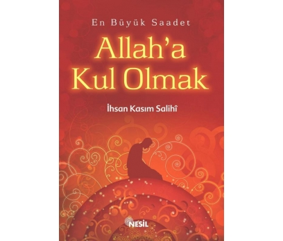ALLAH'A KUL OLMAK - İHSAN KASIM SALİHİ
