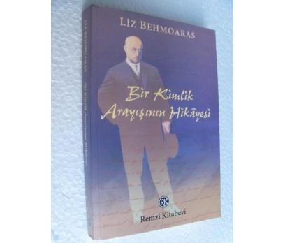 BİR KİMLİK ARAYIŞININ HİKAYESİ Liz Behmoaras