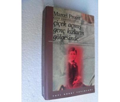 ÇİÇEK AÇMIŞ GENÇ KIZLARIN GÖLGESİNDE Marcel Proust