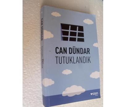 TUTUKLANDIK - CAN DÜNDAR