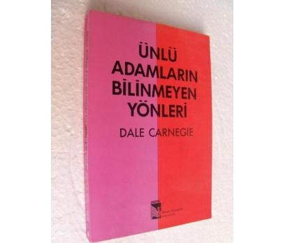 ÜNLÜ ADAMLARIN BİLİNMEYEN YÖNLERİ - DALE CARNEGIE