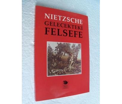 GELECEKTEKİ FELSEFE - FRIEDRICH NIETZSCHE