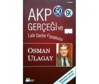 AKP GERÇEĞİ ve LAİK DARBE FİYASKOSU - OSMAN ULAGAY