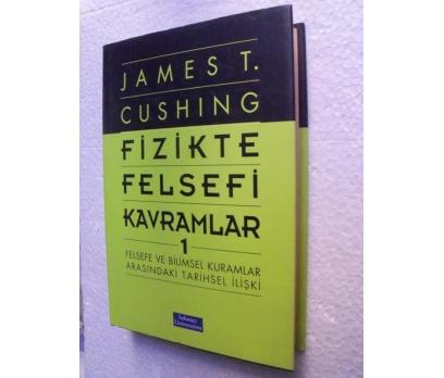 FİZİKTE FELSEFİ KAVRAMLAR 1 James T. Cushing